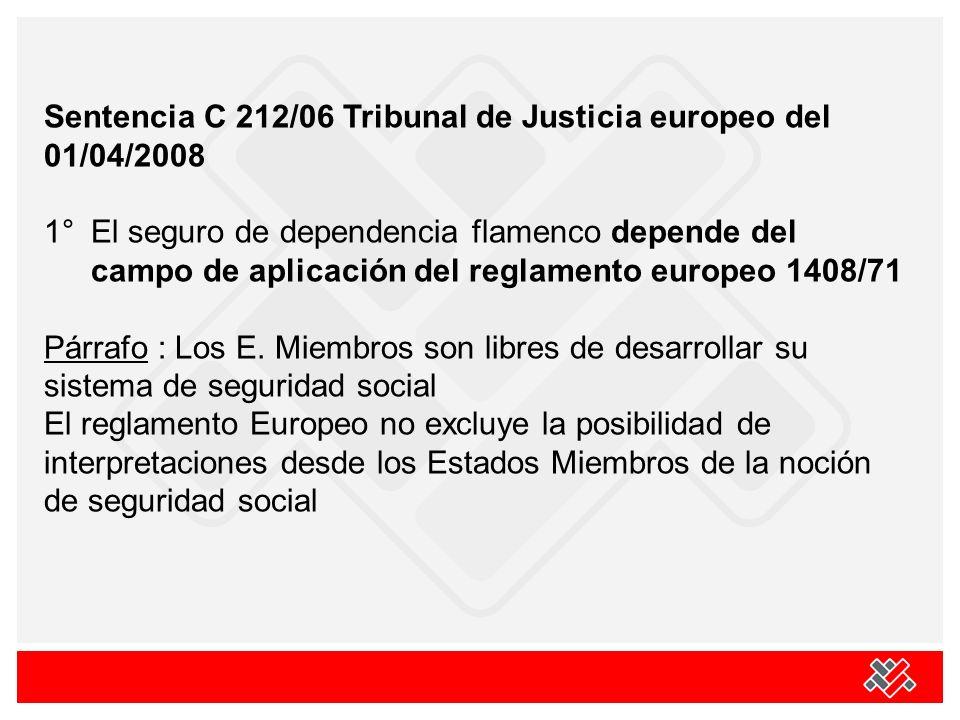 Sentencia C 212/06 Tribunal de Justicia europeo del 01/04/2008 1° El seguro de dependencia flamenco depende del campo de aplicación del reglamento europeo 1408/71 Párrafo : Los E.