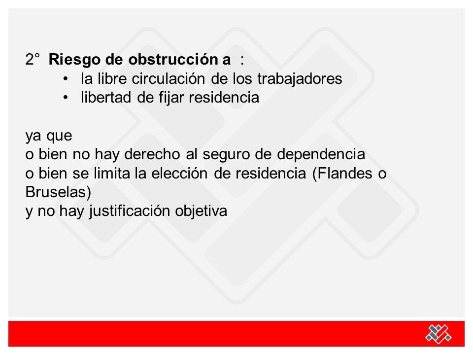2° Riesgo de obstrucción a : la libre circulación de los trabajadores libertad de fijar residencia ya que o bien no hay derecho al seguro de dependenc