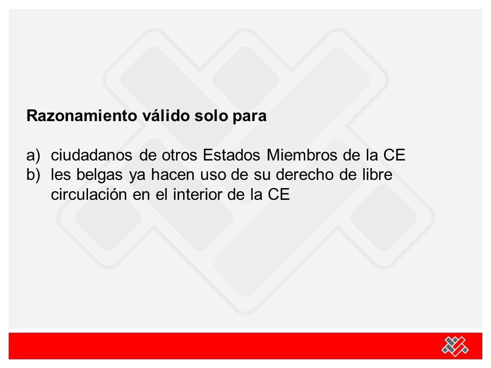 Razonamiento válido solo para a)ciudadanos de otros Estados Miembros de la CE b)les belgas ya hacen uso de su derecho de libre circulación en el interior de la CE