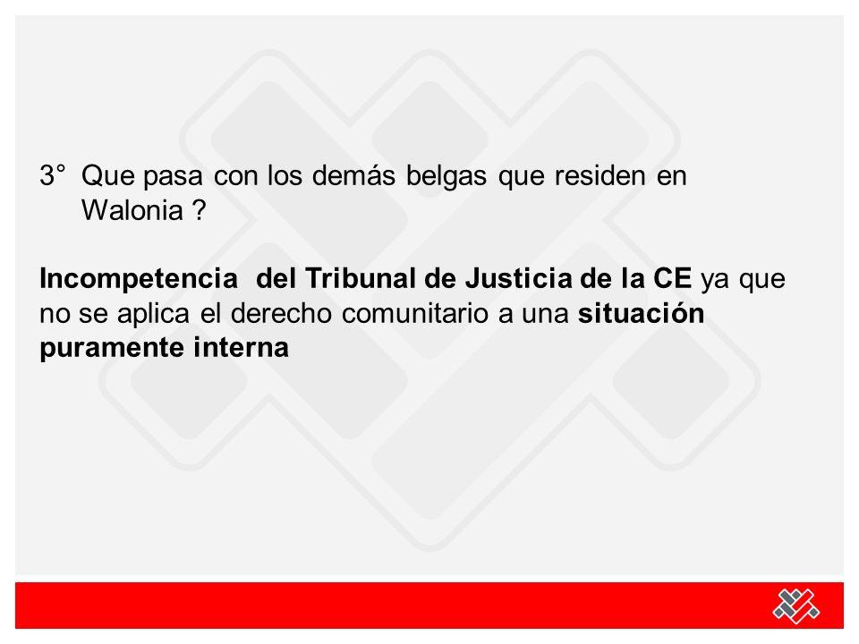 3° Que pasa con los demás belgas que residen en Walonia ? Incompetencia del Tribunal de Justicia de la CE ya que no se aplica el derecho comunitario a