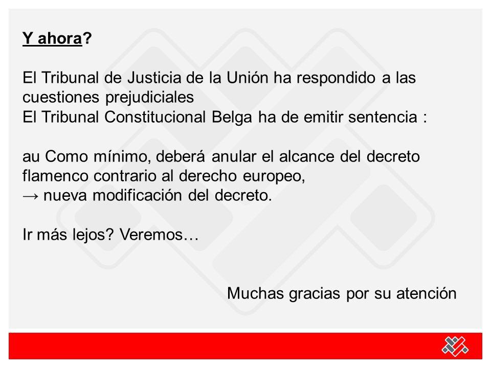 Y ahora? El Tribunal de Justicia de la Unión ha respondido a las cuestiones prejudiciales El Tribunal Constitucional Belga ha de emitir sentencia : au