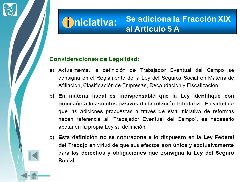 Consideraciones de Legalidad: a)Actualmente, la definición de Trabajador Eventual del Campo se consigna en el Reglamento de la Ley del Seguros Social