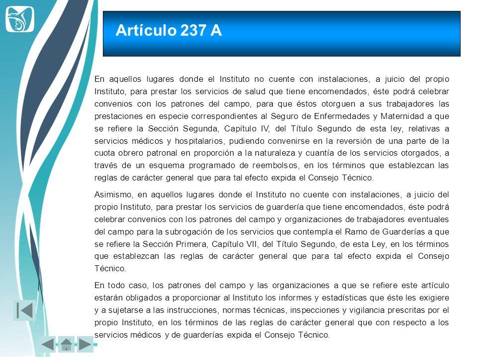 Artículo 237 A En aquellos lugares donde el Instituto no cuente con instalaciones, a juicio del propio Instituto, para prestar los servicios de salud