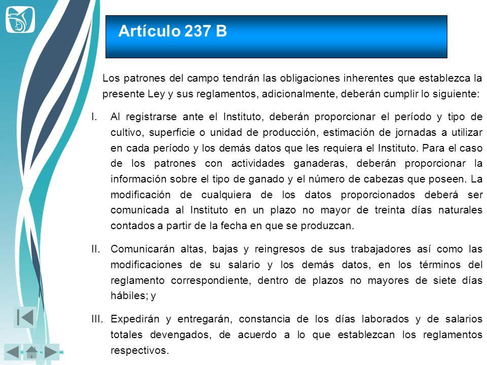 Artículo 237 B I.Al registrarse ante el Instituto, deberán proporcionar el período y tipo de cultivo, superficie o unidad de producción, estimación de