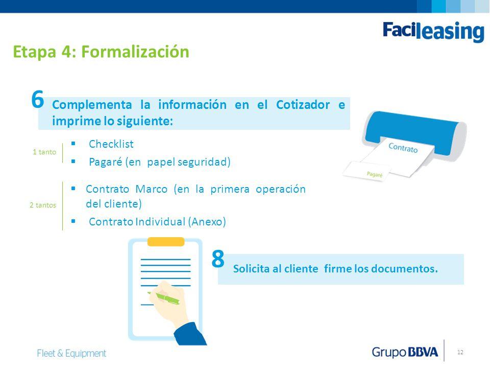 12 Complementa la información en el Cotizador e imprime lo siguiente: Solicita al cliente firme los documentos. 6 8 Etapa 4: Formalización Contrato Ma