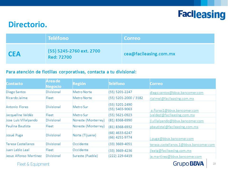 19 TeléfonoCorreo CEA (55) 5245-2760 ext. 2700 Red: 72700 cea@facileasing.com.mx Para atención de flotillas corporativas, contacta a tu divisional: Co