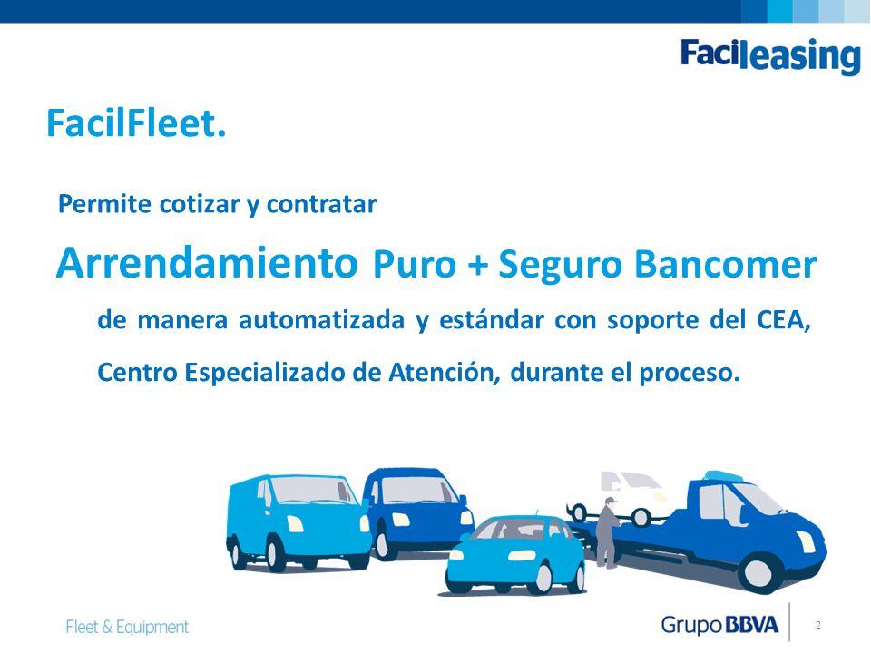 2 Permite cotizar y contratar FacilFleet. Arrendamiento Puro + Seguro Bancomer de manera automatizada y estándar con soporte del CEA, Centro Especiali