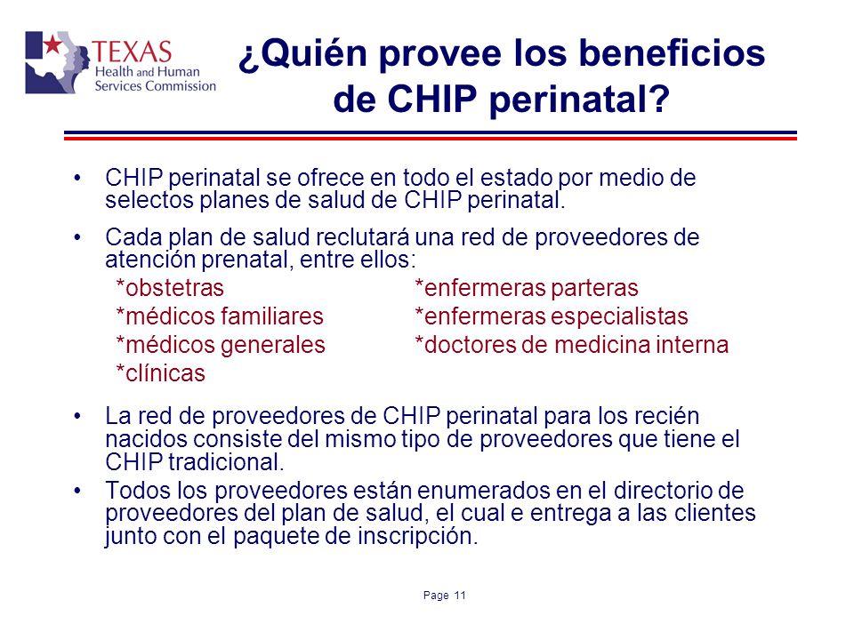 Page 11 ¿Quién provee los beneficios de CHIP perinatal? CHIP perinatal se ofrece en todo el estado por medio de selectos planes de salud de CHIP perin