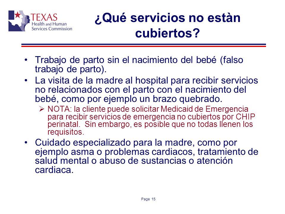 Page 15 ¿Qué servicios no estàn cubiertos? Trabajo de parto sin el nacimiento del bebé (falso trabajo de parto). La visita de la madre al hospital par