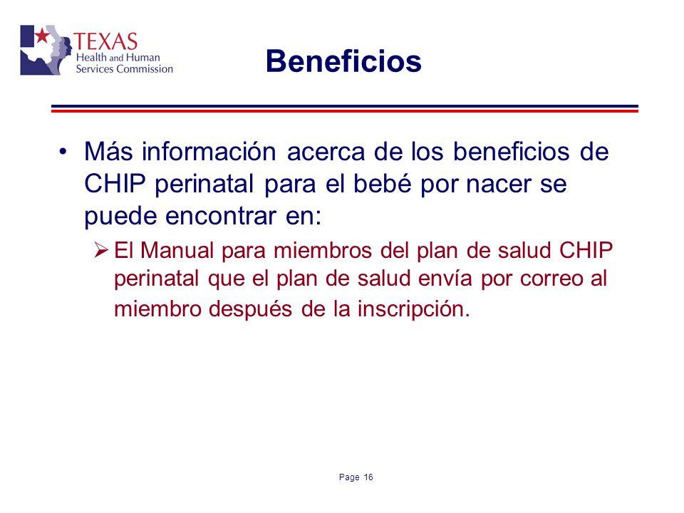 Page 16 Beneficios Más información acerca de los beneficios de CHIP perinatal para el bebé por nacer se puede encontrar en: El Manual para miembros de