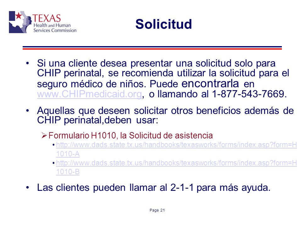 Page 21 Solicitud Si una cliente desea presentar una solicitud solo para CHIP perinatal, se recomienda utilizar la solicitud para el seguro médico de
