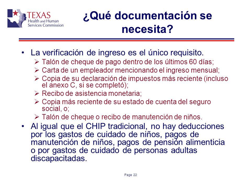 Page 22 ¿Qué documentación se necesita? La verificación de ingreso es el único requisito. Talón de cheque de pago dentro de los últimos 60 días; Carta