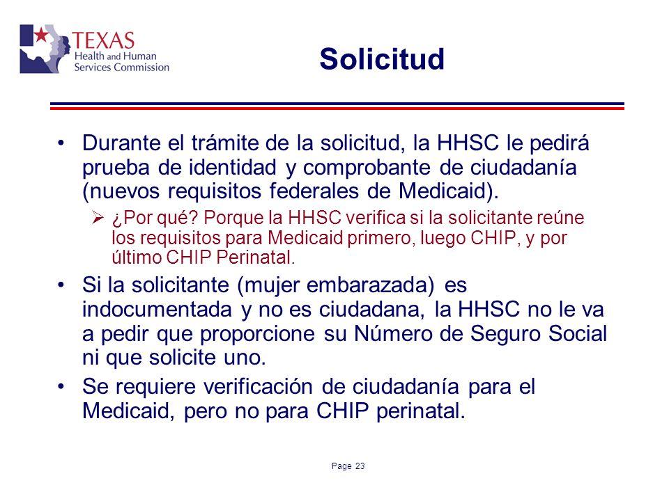 Page 23 Solicitud Durante el trámite de la solicitud, la HHSC le pedirá prueba de identidad y comprobante de ciudadanía (nuevos requisitos federales d