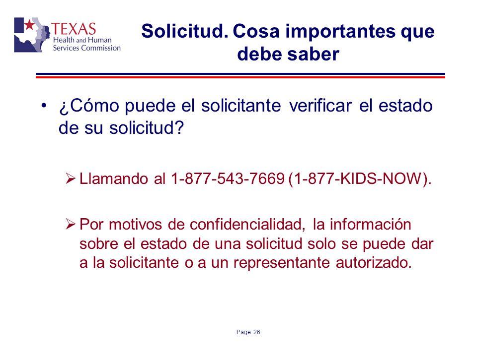 Page 26 Solicitud. Cosa importantes que debe saber ¿Cómo puede el solicitante verificar el estado de su solicitud? Llamando al 1-877-543-7669 (1-877-K