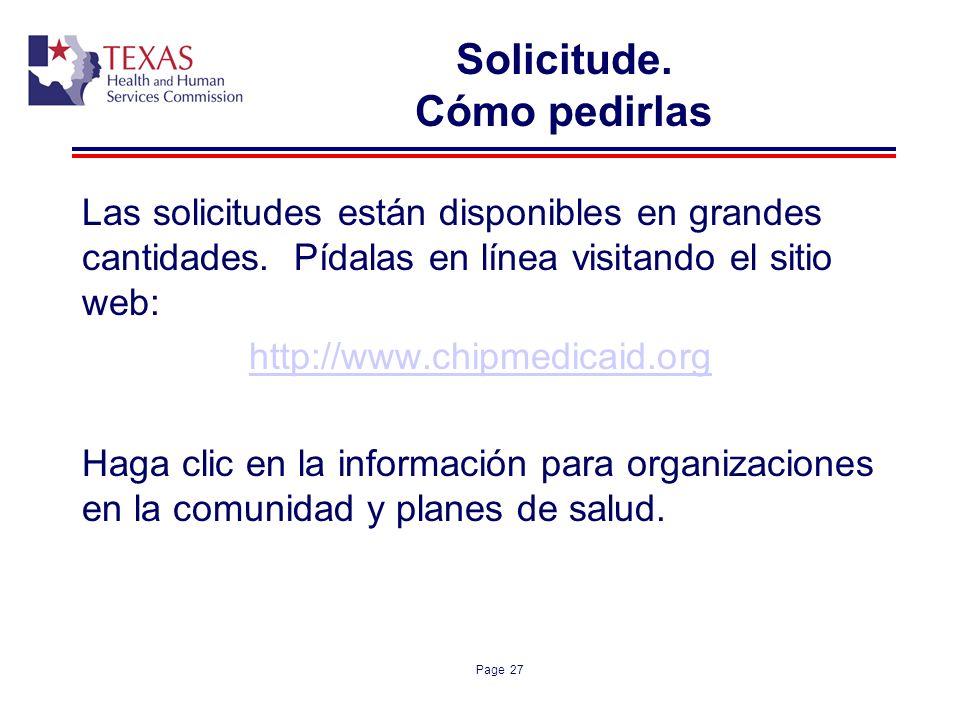 Page 27 Solicitude. Cómo pedirlas Las solicitudes están disponibles en grandes cantidades. Pídalas en línea visitando el sitio web: http://www.chipmed