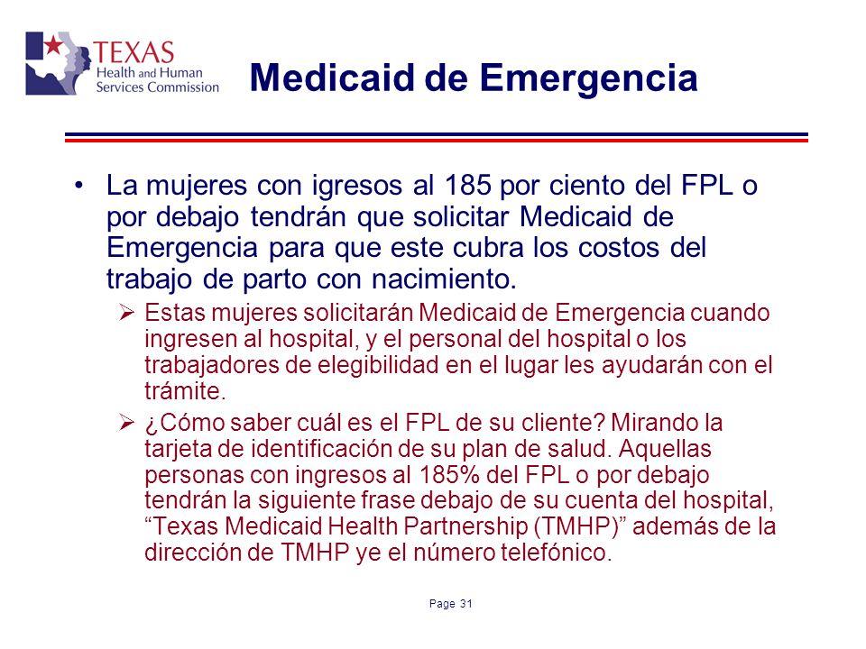 Page 31 Medicaid de Emergencia La mujeres con igresos al 185 por ciento del FPL o por debajo tendrán que solicitar Medicaid de Emergencia para que est
