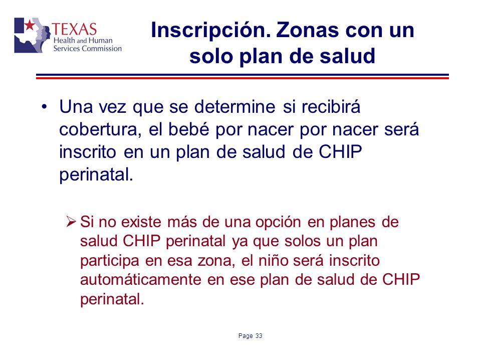 Page 33 Inscripción. Zonas con un solo plan de salud Una vez que se determine si recibirá cobertura, el bebé por nacer por nacer será inscrito en un p