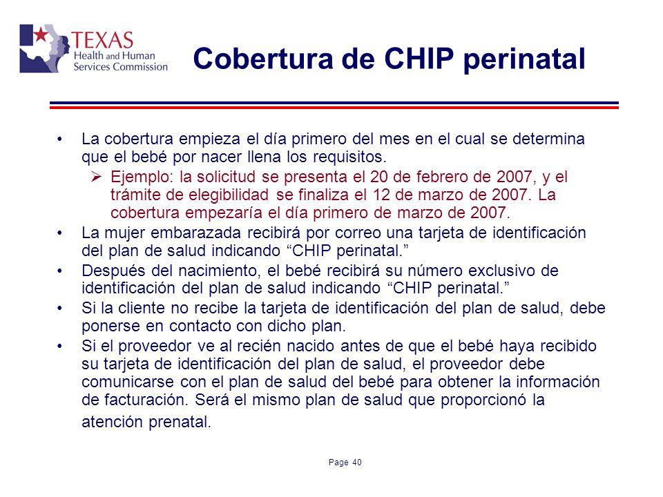 Page 40 Cobertura de CHIP perinatal La cobertura empieza el día primero del mes en el cual se determina que el bebé por nacer llena los requisitos. Ej