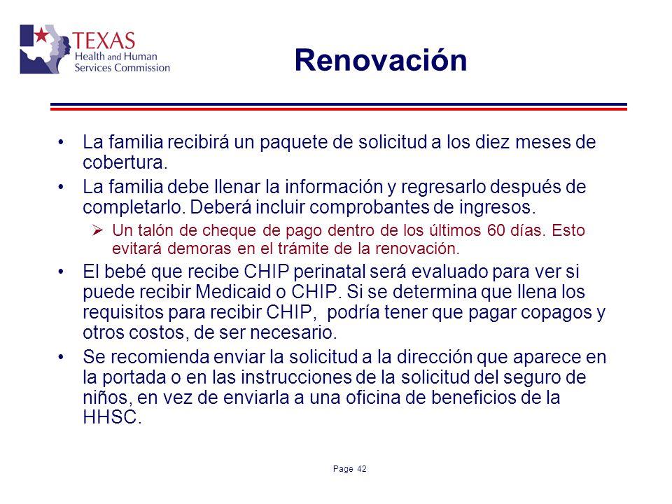 Page 42 Renovación La familia recibirá un paquete de solicitud a los diez meses de cobertura. La familia debe llenar la información y regresarlo despu