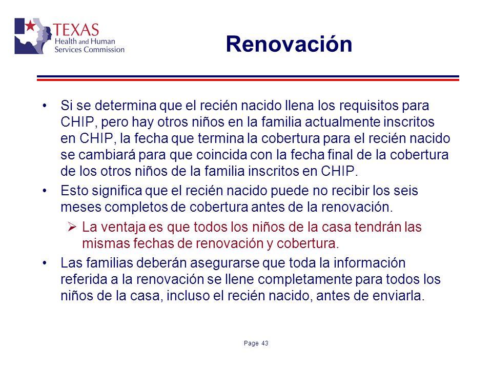 Page 43 Renovación Si se determina que el recién nacido llena los requisitos para CHIP, pero hay otros niños en la familia actualmente inscritos en CH