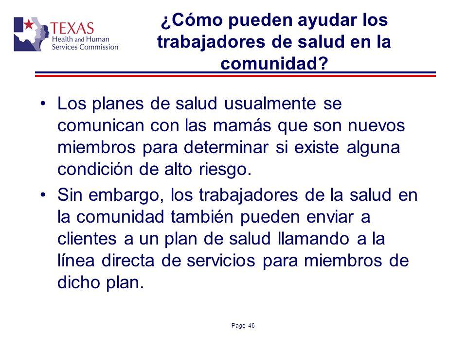 Page 46 ¿Cómo pueden ayudar los trabajadores de salud en la comunidad? Los planes de salud usualmente se comunican con las mamás que son nuevos miembr
