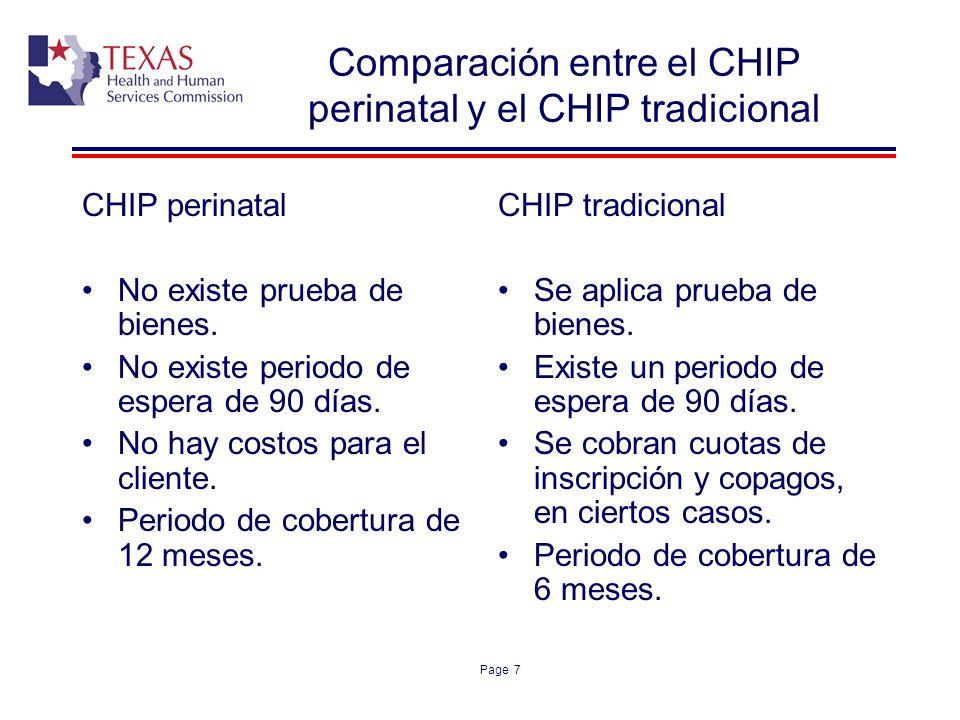 Page 7 Comparación entre el CHIP perinatal y el CHIP tradicional CHIP perinatal No existe prueba de bienes. No existe periodo de espera de 90 días. No
