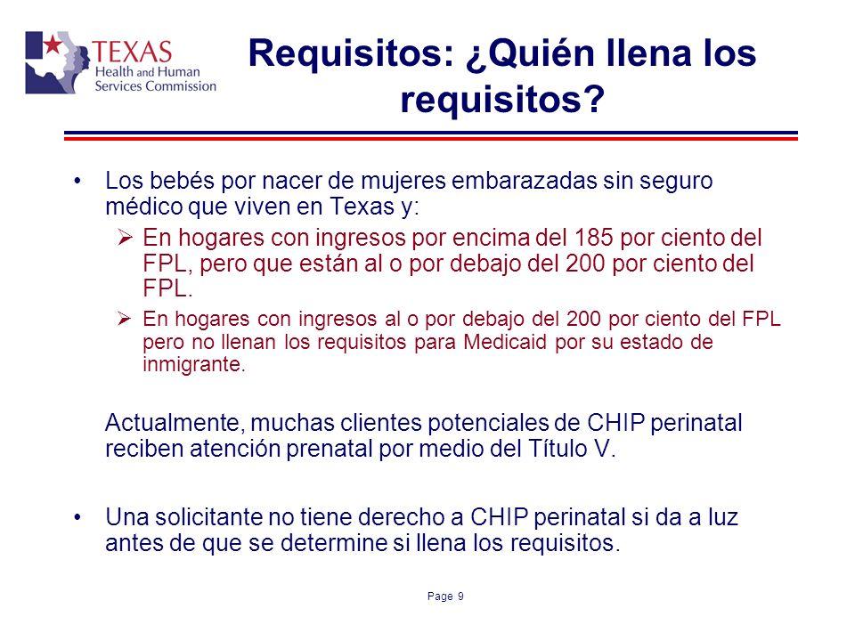 Page 9 Requisitos: ¿Quién llena los requisitos? Los bebés por nacer de mujeres embarazadas sin seguro médico que viven en Texas y: En hogares con ingr