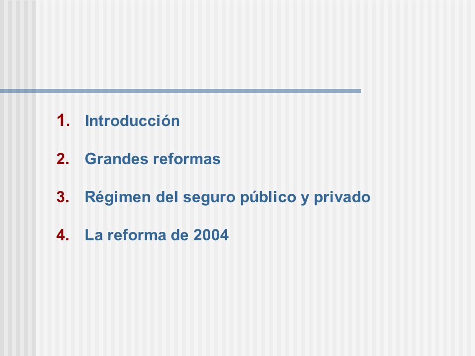 1. Introducción 2. Grandes reformas 3. Régimen del seguro público y privado 4. La reforma de 2004