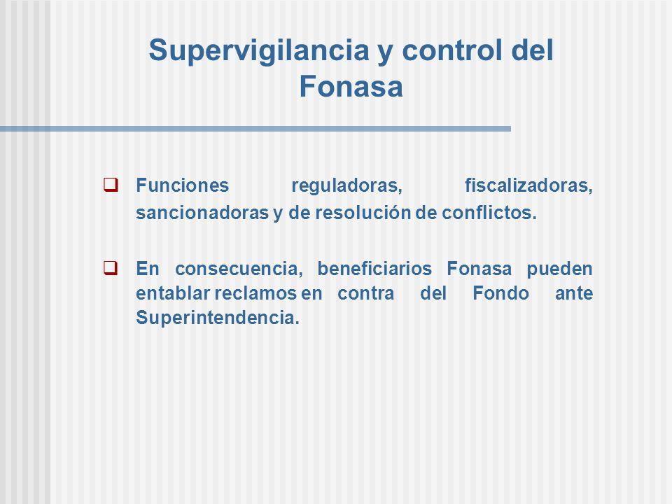 Supervigilancia y control del Fonasa Funciones reguladoras, fiscalizadoras, sancionadoras y de resolución de conflictos. En consecuencia, beneficiario
