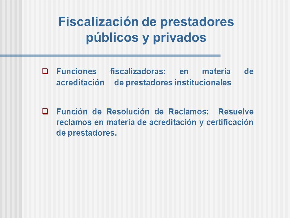 Fiscalización de prestadores públicos y privados Funciones fiscalizadoras: en materia de acreditación de prestadores institucionales Función de Resolu