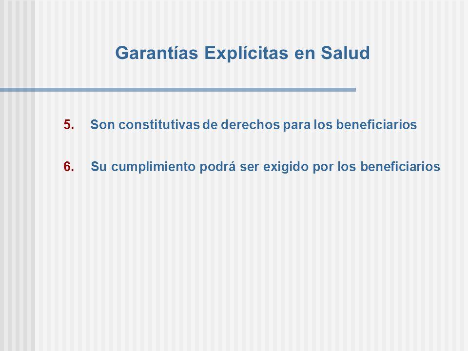 Garantías Explícitas en Salud 5. Son constitutivas de derechos para los beneficiarios 6. Su cumplimiento podrá ser exigido por los beneficiarios