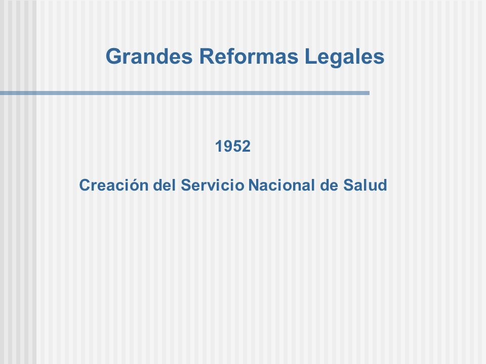 Grandes Reformas Legales 1952 Creación del Servicio Nacional de Salud