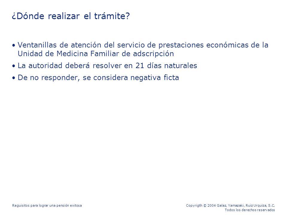 Copyrigth © 2004 Galaz, Yamazaki, Ruiz Urquiza, S.C. Todos los derechos reservados Reguisitos para lograr una pensión exitosa ¿Dónde realizar el trámi
