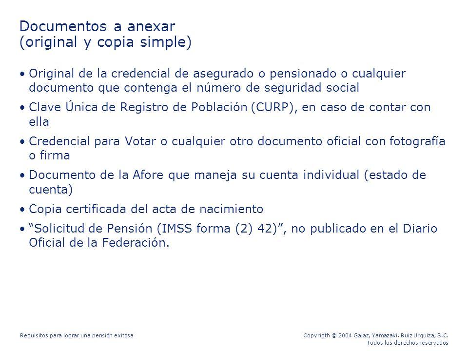 Copyrigth © 2004 Galaz, Yamazaki, Ruiz Urquiza, S.C. Todos los derechos reservados Reguisitos para lograr una pensión exitosa Documentos a anexar (ori