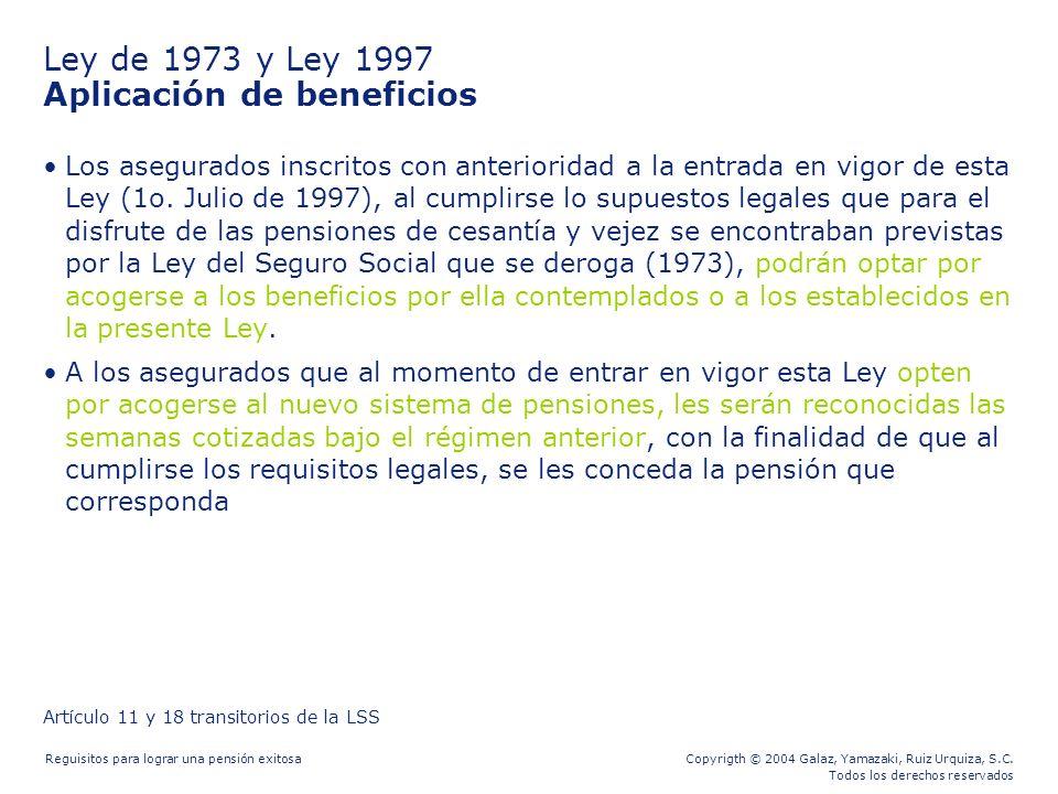 Copyrigth © 2004 Galaz, Yamazaki, Ruiz Urquiza, S.C. Todos los derechos reservados Reguisitos para lograr una pensión exitosa Ley de 1973 y Ley 1997 A