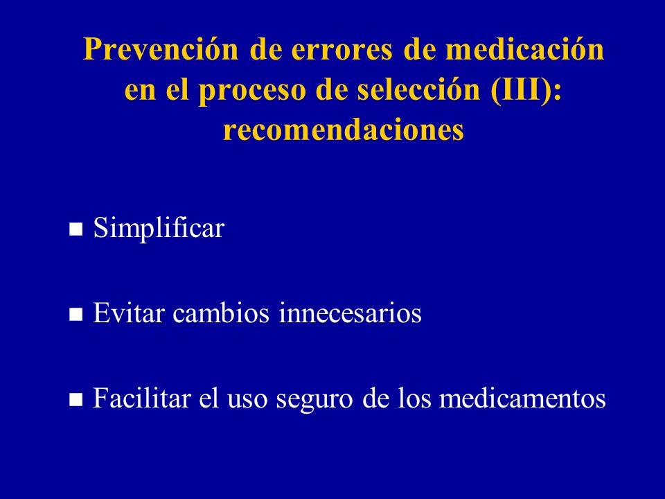 Prevención de errores de medicación en el proceso de selección (III): recomendaciones n Simplificar n Evitar cambios innecesarios n Facilitar el uso seguro de los medicamentos
