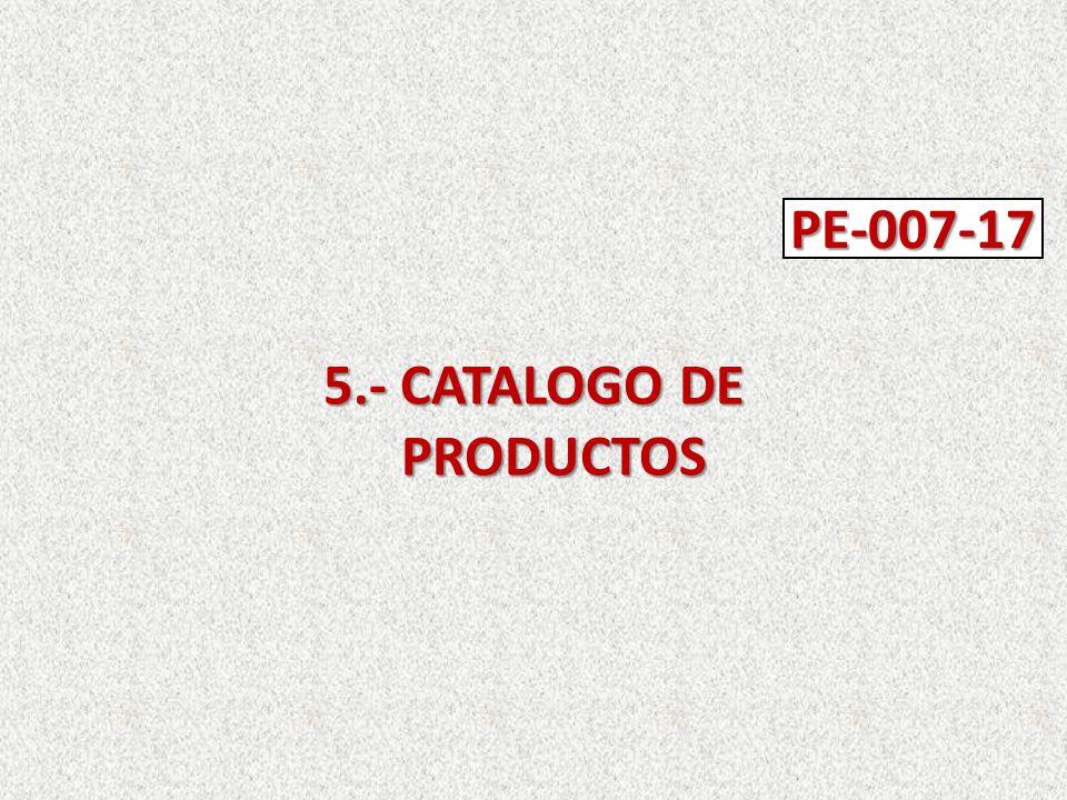 5.- CATALOGO DE PRODUCTOS PE-007-17
