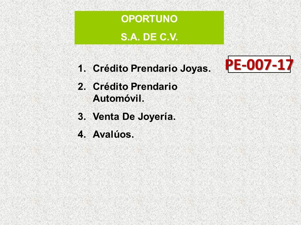 OPORTUNO S.A. DE C.V. 1.Crédito Prendario Joyas. 2.Crédito Prendario Automóvil. 3.Venta De Joyería. 4.Avalúos. PE-007-17
