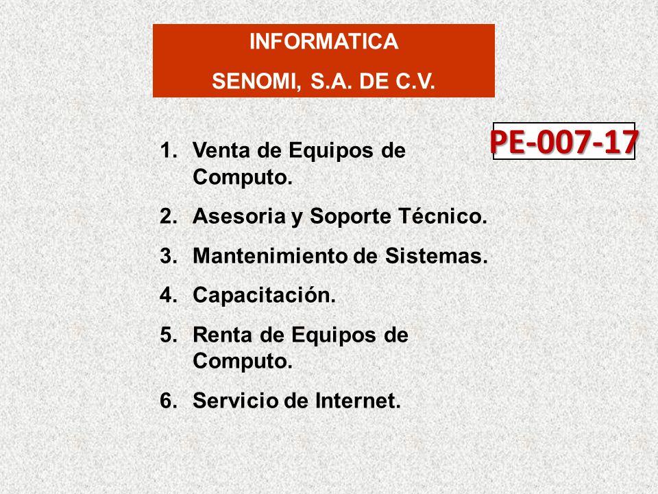 INFORMATICA SENOMI, S.A. DE C.V. 1.Venta de Equipos de Computo. 2.Asesoria y Soporte Técnico. 3.Mantenimiento de Sistemas. 4.Capacitación. 5.Renta de