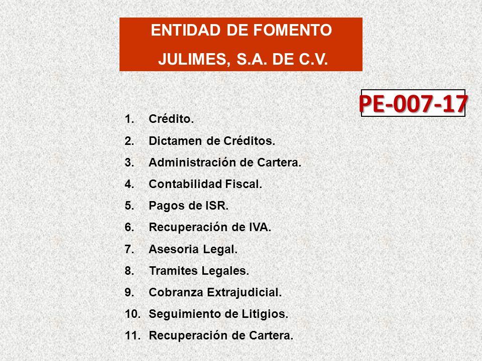 ENTIDAD DE FOMENTO JULIMES, S.A. DE C.V. 1.Crédito. 2.Dictamen de Créditos. 3.Administración de Cartera. 4.Contabilidad Fiscal. 5.Pagos de ISR. 6.Recu