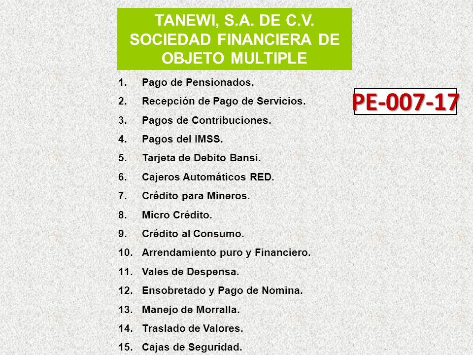 TANEWI, S.A. DE C.V. SOCIEDAD FINANCIERA DE OBJETO MULTIPLE 1.Pago de Pensionados. 2.Recepción de Pago de Servicios. 3.Pagos de Contribuciones. 4.Pago