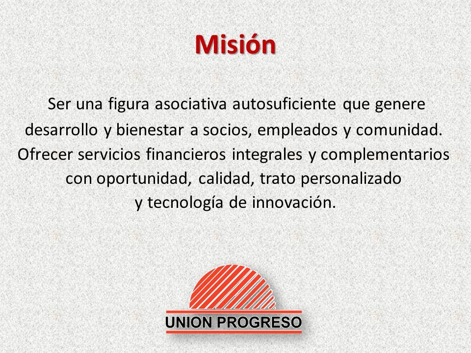 Misión Ser una figura asociativa autosuficiente que genere desarrollo y bienestar a socios, empleados y comunidad. Ofrecer servicios financieros integ