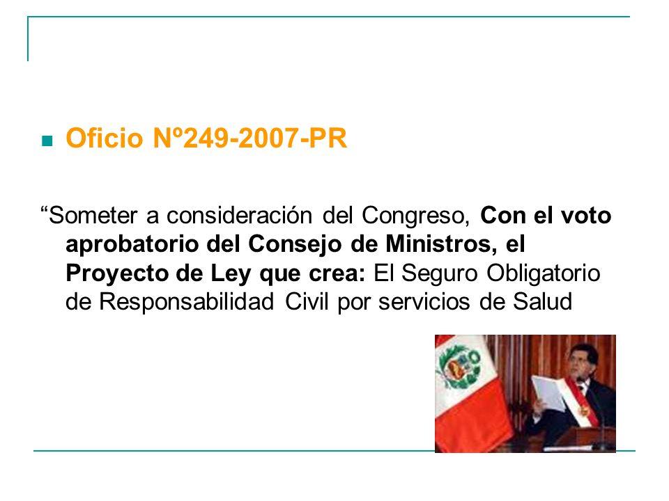 Oficio Nº249-2007-PR Someter a consideración del Congreso, Con el voto aprobatorio del Consejo de Ministros, el Proyecto de Ley que crea: El Seguro Ob