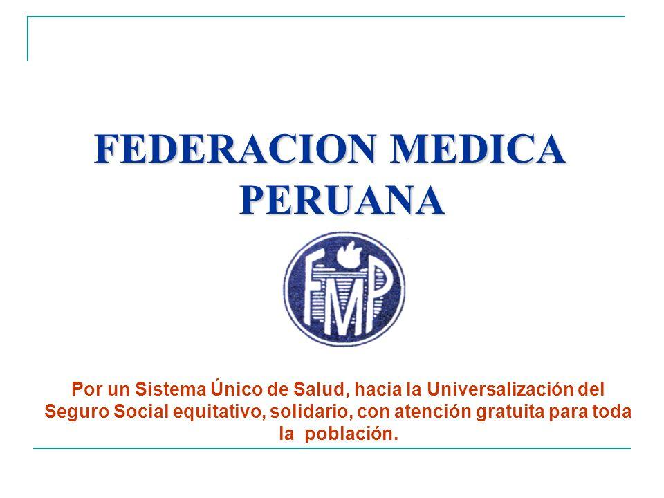 FEDERACION MEDICA PERUANA Por un Sistema Único de Salud, hacia la Universalización del Seguro Social equitativo, solidario, con atención gratuita para