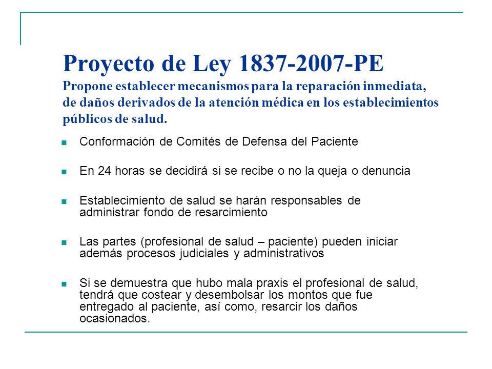 Proyecto de Ley 1837-2007-PE Propone establecer mecanismos para la reparación inmediata, de daños derivados de la atención médica en los establecimien