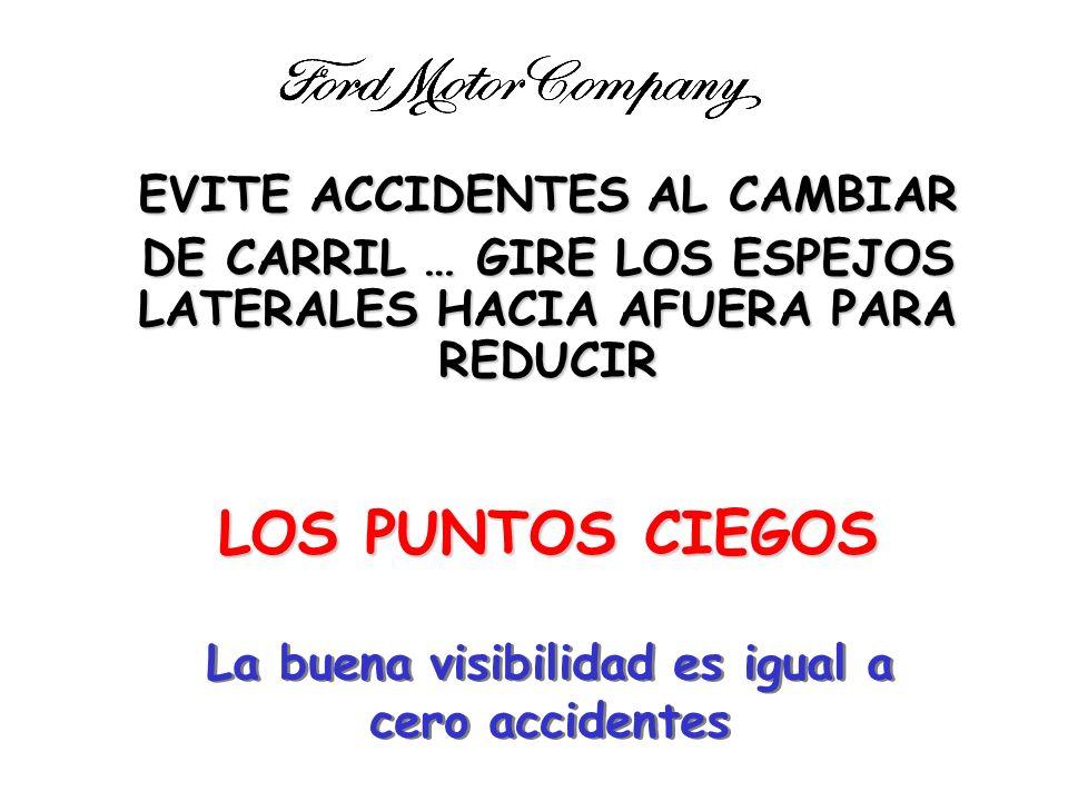 EVITE ACCIDENTES AL CAMBIAR DE CARRIL … GIRE LOS ESPEJOS LATERALES HACIA AFUERA PARA REDUCIR LOS PUNTOS CIEGOS La buena visibilidad es igual a cero ac