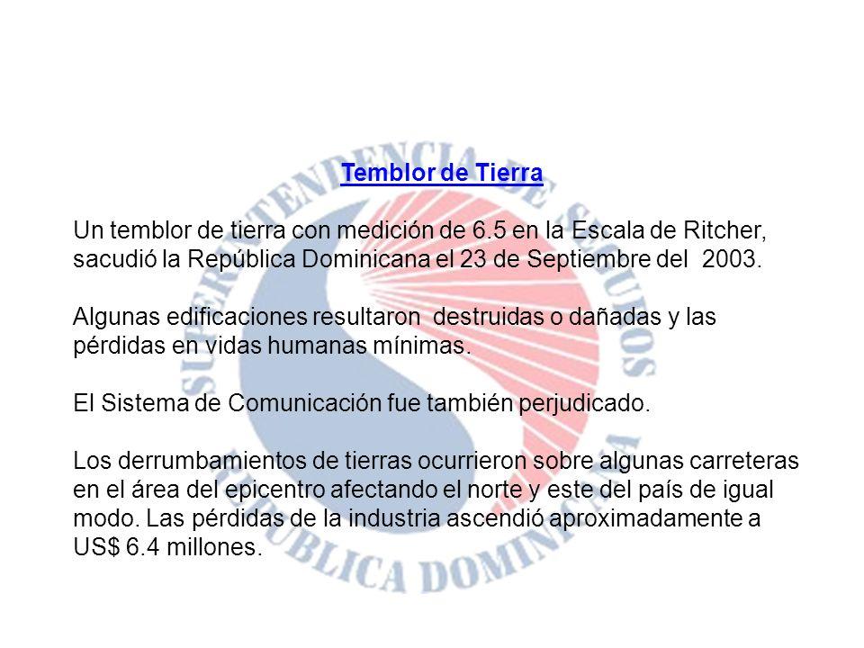 Temblor de Tierra Un temblor de tierra con medición de 6.5 en la Escala de Ritcher, sacudió la República Dominicana el 23 de Septiembre del 2003. Algu