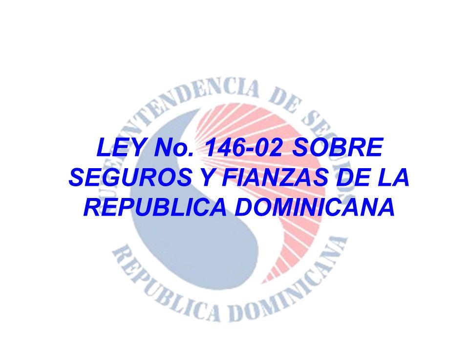 LEY No. 146-02 SOBRE SEGUROS Y FIANZAS DE LA REPUBLICA DOMINICANA