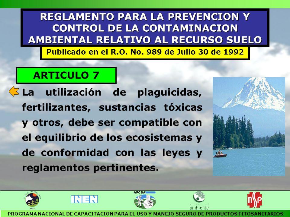 ARTICULO 8 Uno de los criterios para prevenir y controlar la contaminación del suelo es: el otorgamiento de autorización para la fabricación, importación, utilización y en general la realización de actividades relacionadas con plaguicidas, fertilizantes y sustancias tóxicas PROGRAMA NACIONAL DE CAPACITACION PARA EL USO Y MANEJO SEGURO DE PRODUCTOS FITOSANITARIOS REGLAMENTO RECURSO SUELO
