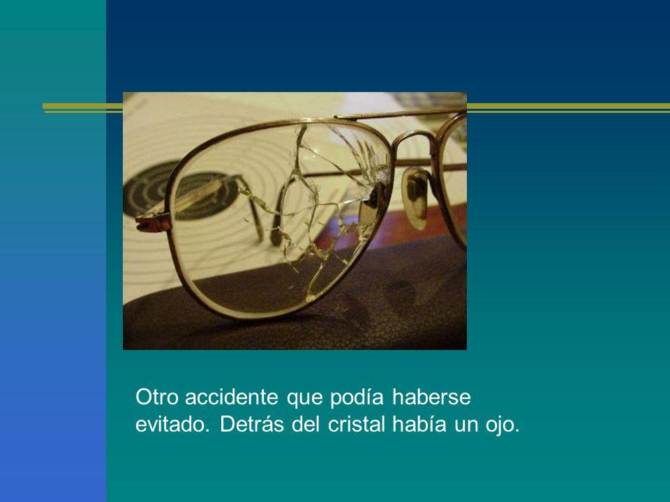 Otro accidente que podía haberse evitado. Detrás del cristal había un ojo.